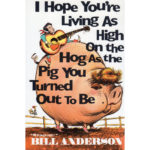 Bill Anderson I Hope You're Living As High On The Hog As The Pig You Turned Out To Be Book Autographed Signed